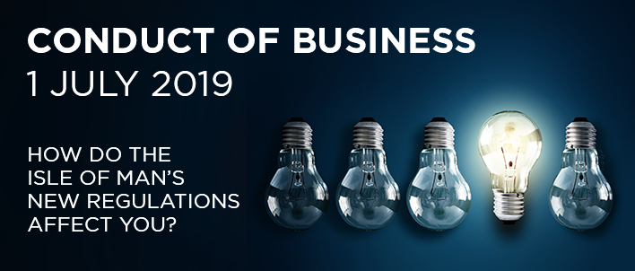 Conduct of Business - 1 July 2019. How do the Isle of Man's new regulations affect you?
