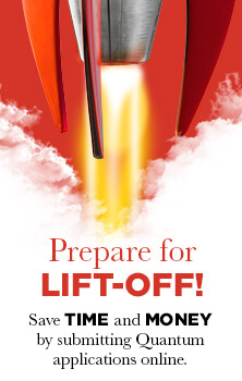 Prepare for LIFT-OFF! Save TIME and MONEY by submitting Quantum applications online.